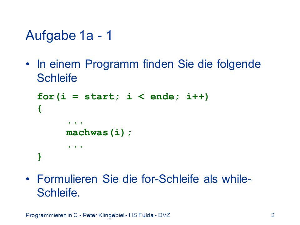 Aufgabe 1a - 1 In einem Programm finden Sie die folgende Schleife for(i = start; i < ende; i++) { ... machwas(i); ... }