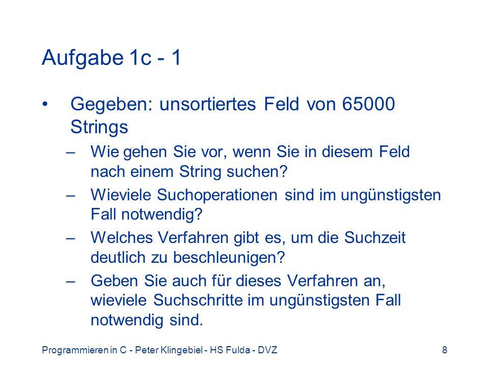Aufgabe 1c - 1 Gegeben: unsortiertes Feld von 65000 Strings