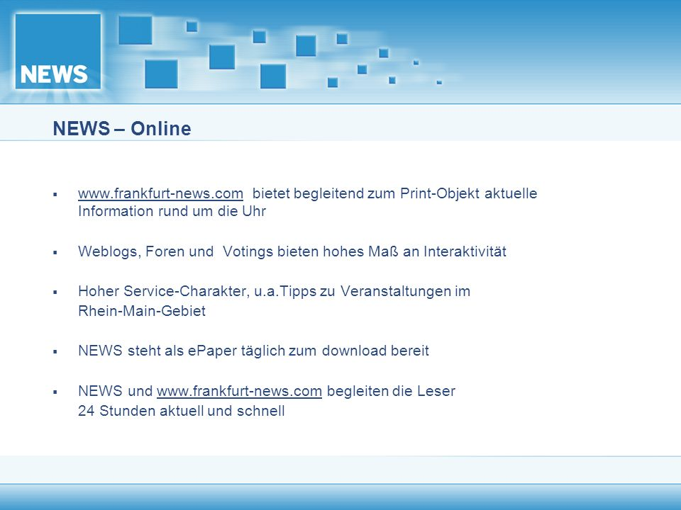 NEWS – Online www.frankfurt-news.com bietet begleitend zum Print-Objekt aktuelle Information rund um die Uhr.