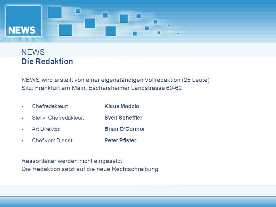 NEWS Die Redaktion NEWS wird erstellt von einer eigenständigen Vollredaktion (25 Leute) Sitz: Frankfurt am Main, Eschersheimer Landstrasse 60-62.