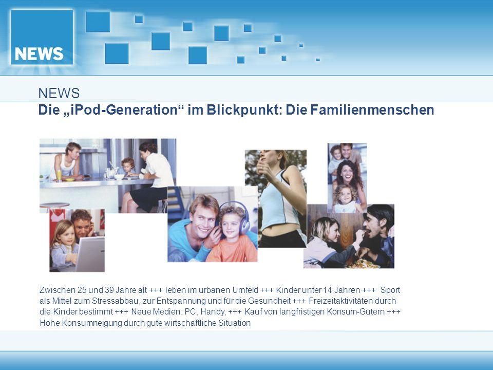 """NEWS Die """"iPod-Generation im Blickpunkt: Die Familienmenschen"""