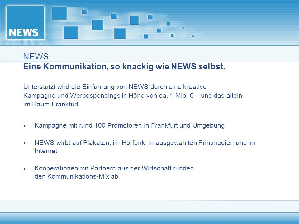 NEWS Eine Kommunikation, so knackig wie NEWS selbst.