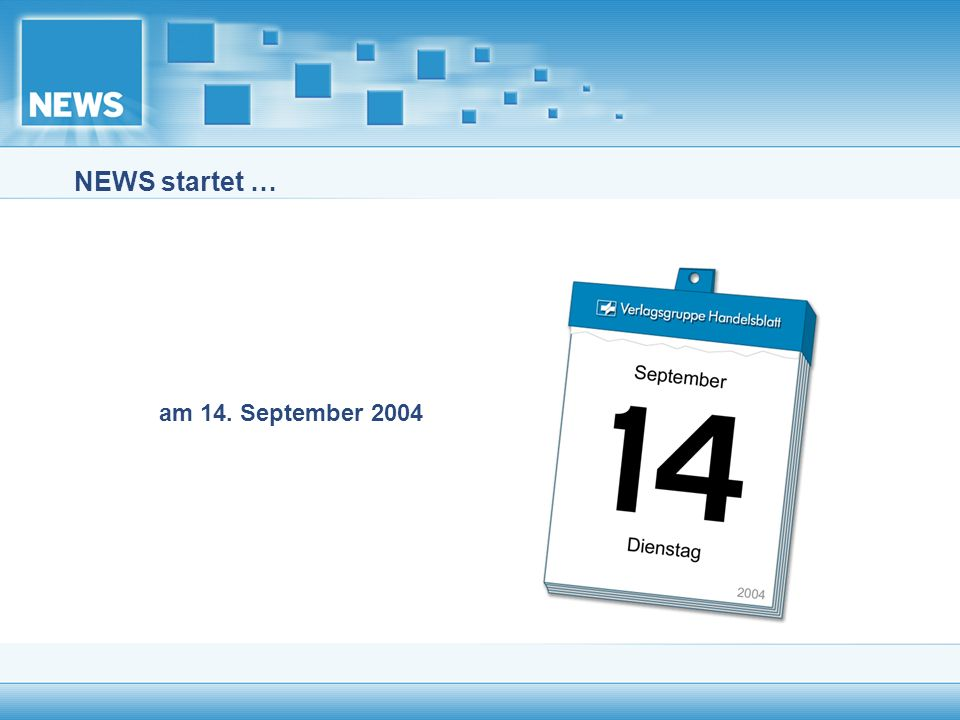 NEWS startet … am 14. September 2004
