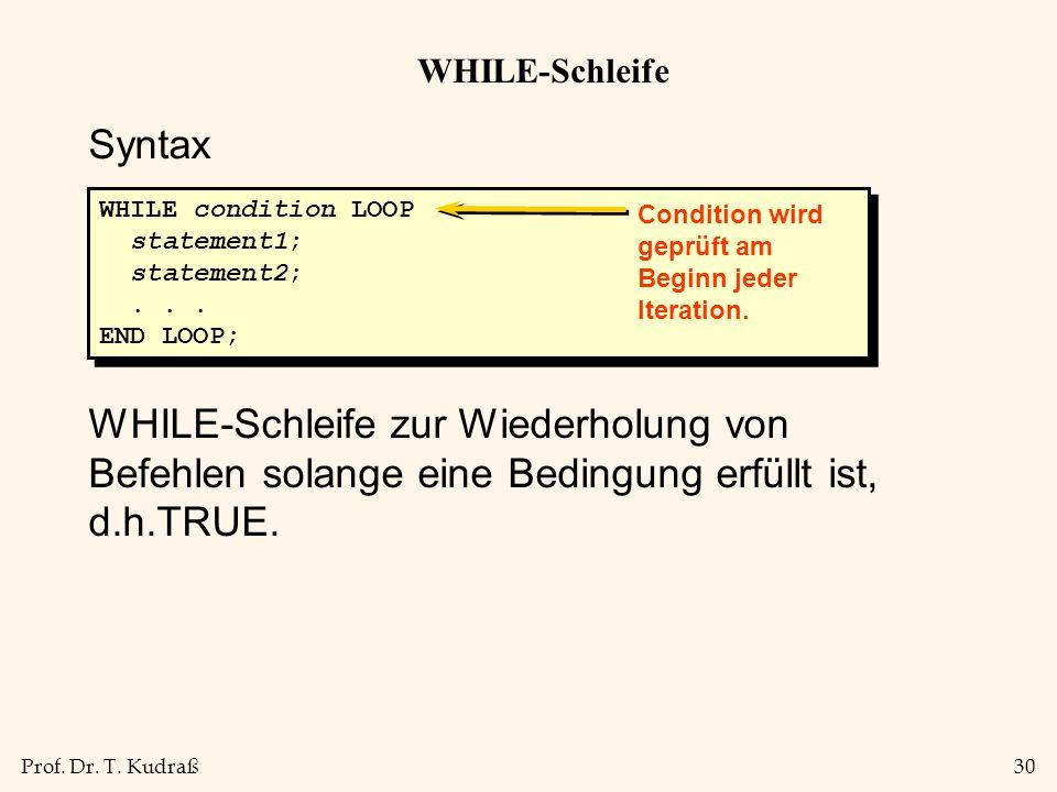 WHILE-Schleife Syntax. WHILE-Schleife zur Wiederholung von Befehlen solange eine Bedingung erfüllt ist, d.h.TRUE.