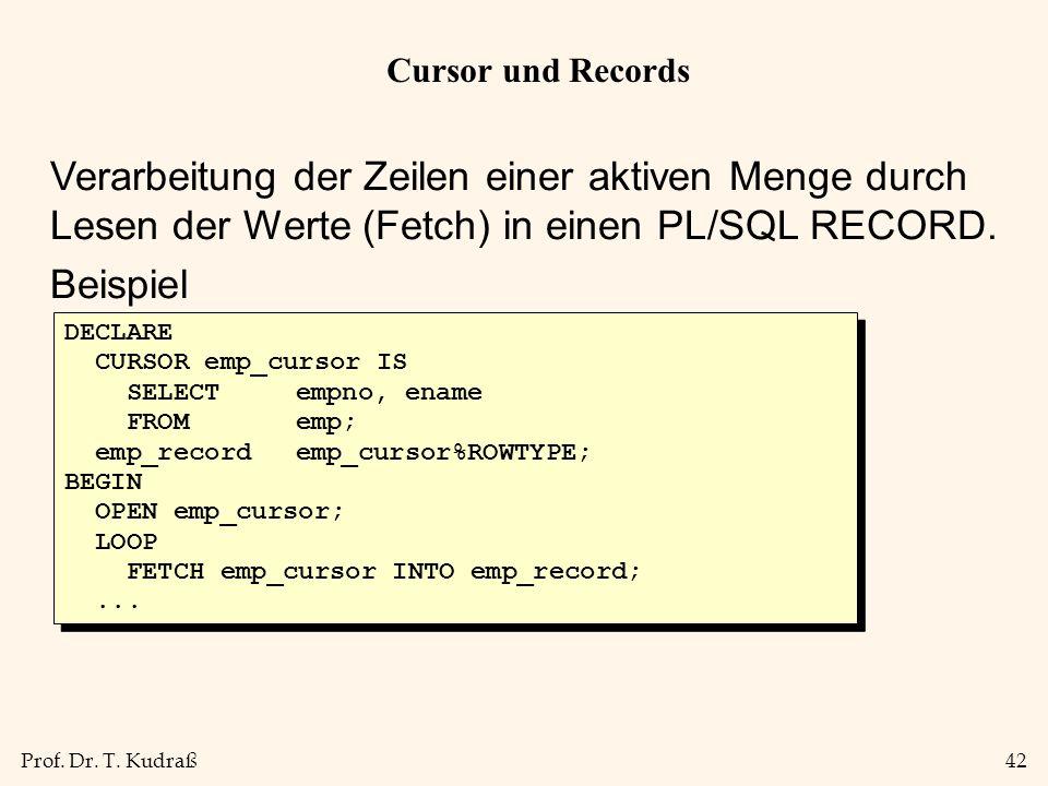 Cursor und Records Verarbeitung der Zeilen einer aktiven Menge durch Lesen der Werte (Fetch) in einen PL/SQL RECORD.