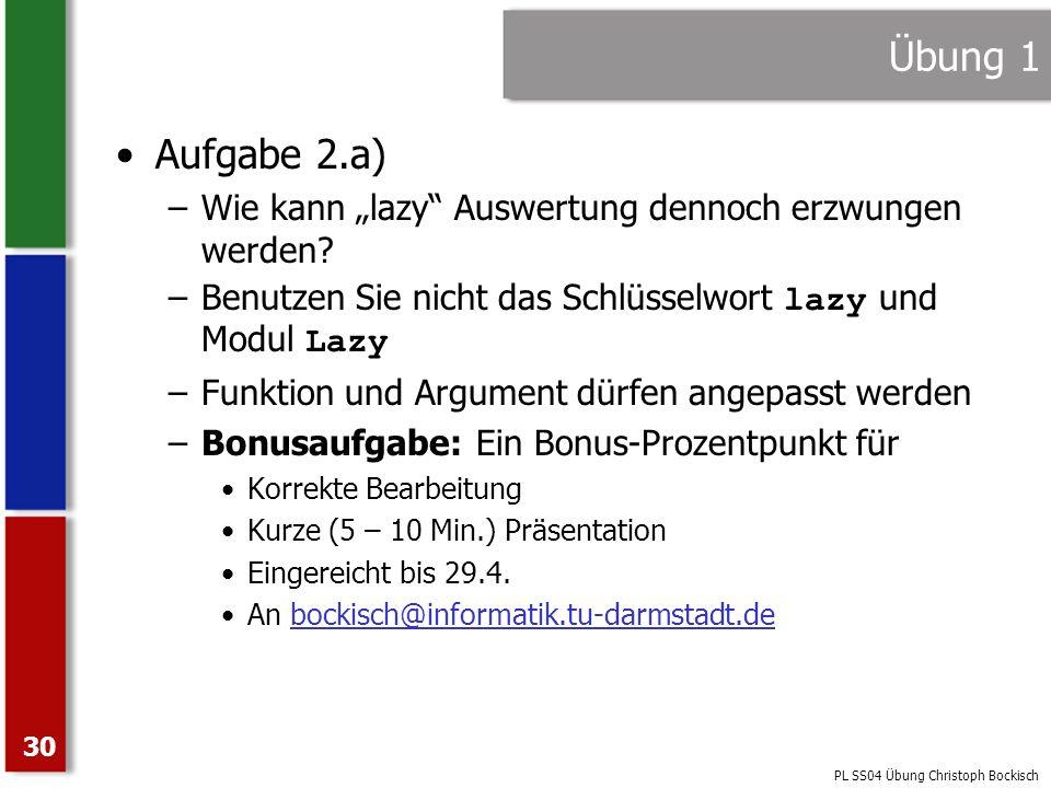 """Übung 1 Aufgabe 2.a) Wie kann """"lazy Auswertung dennoch erzwungen werden Benutzen Sie nicht das Schlüsselwort lazy und Modul Lazy."""