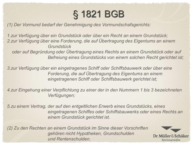 § 1821 BGB Der Vormund bedarf der Genehmigung des Vormundschafsgerichts: