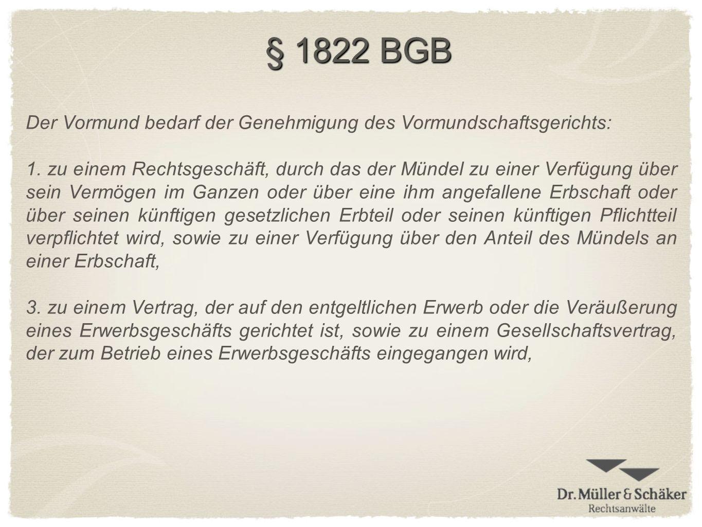 § 1822 BGB Der Vormund bedarf der Genehmigung des Vormundschaftsgerichts: