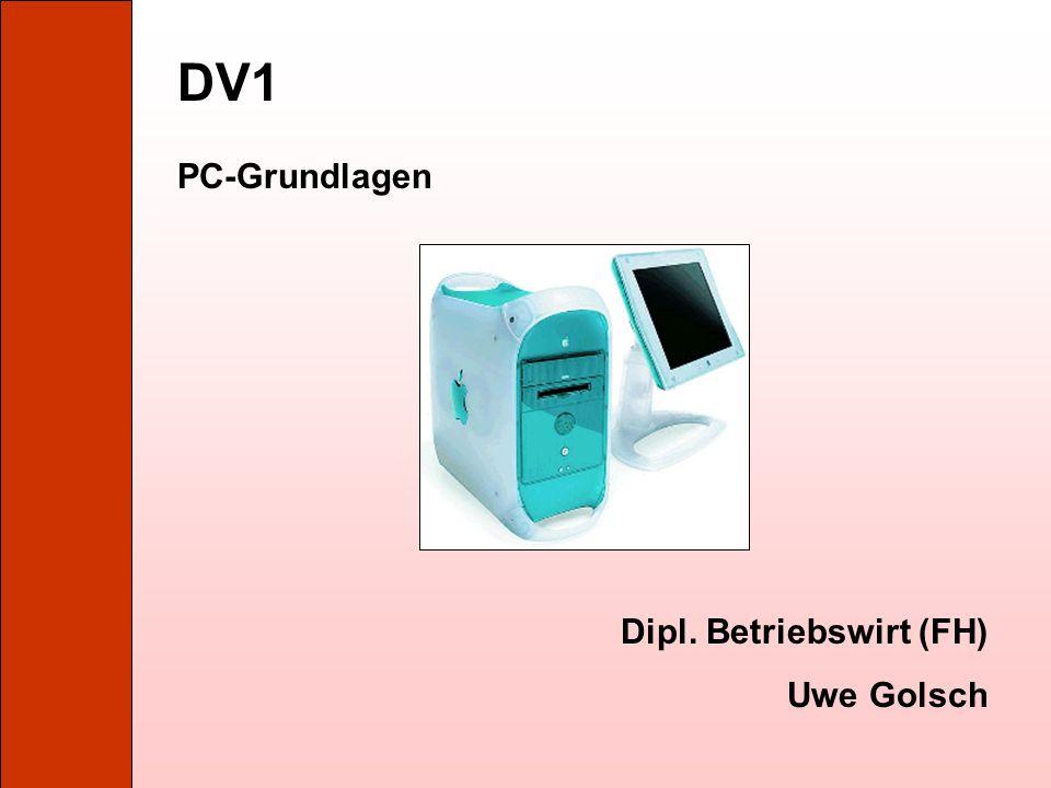 DV1 PC-Grundlagen Dipl. Betriebswirt (FH) Uwe Golsch