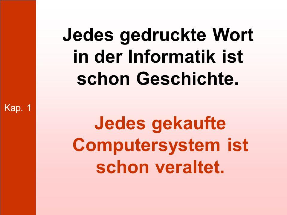 Jedes gedruckte Wort in der Informatik ist schon Geschichte.