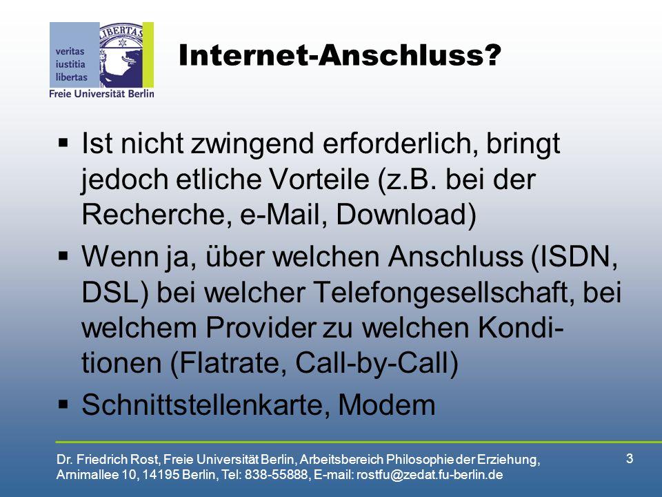 Internet-Anschluss Ist nicht zwingend erforderlich, bringt jedoch etliche Vorteile (z.B. bei der Recherche, e-Mail, Download)