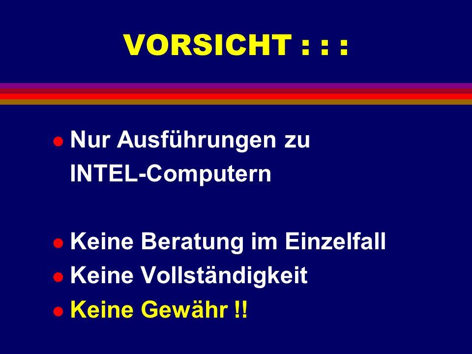 VORSICHT : : : Nur Ausführungen zu INTEL-Computern
