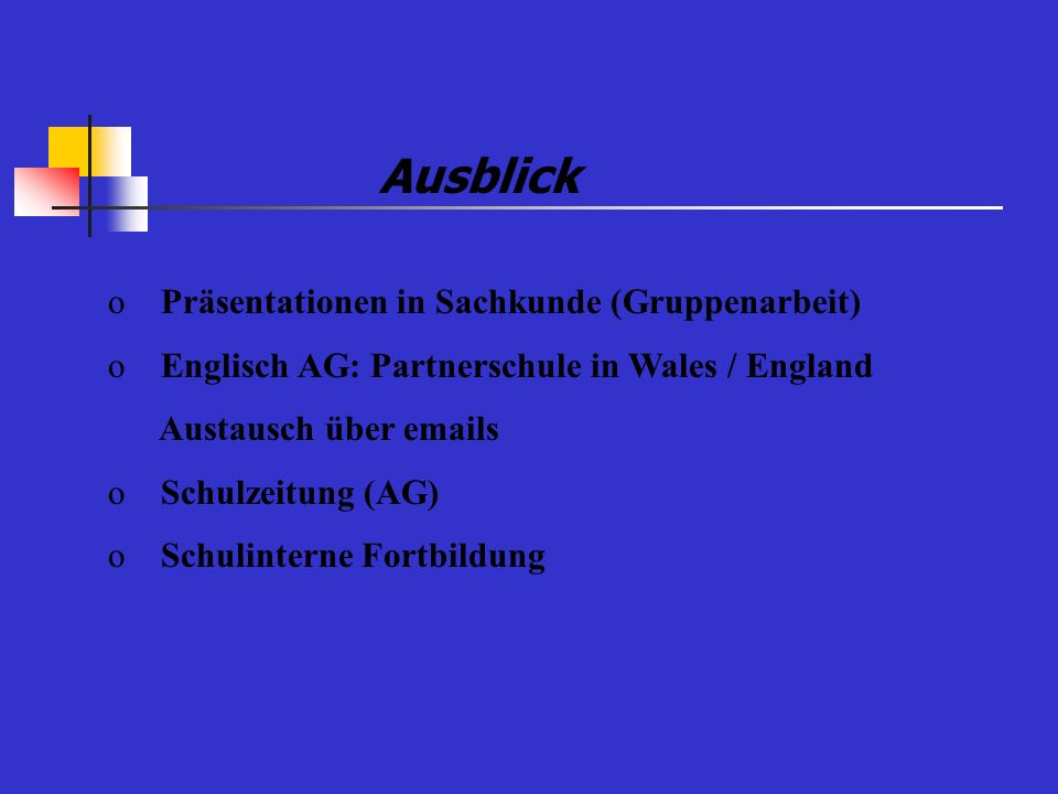Ausblick Präsentationen in Sachkunde (Gruppenarbeit) Englisch AG: Partnerschule in Wales / England.