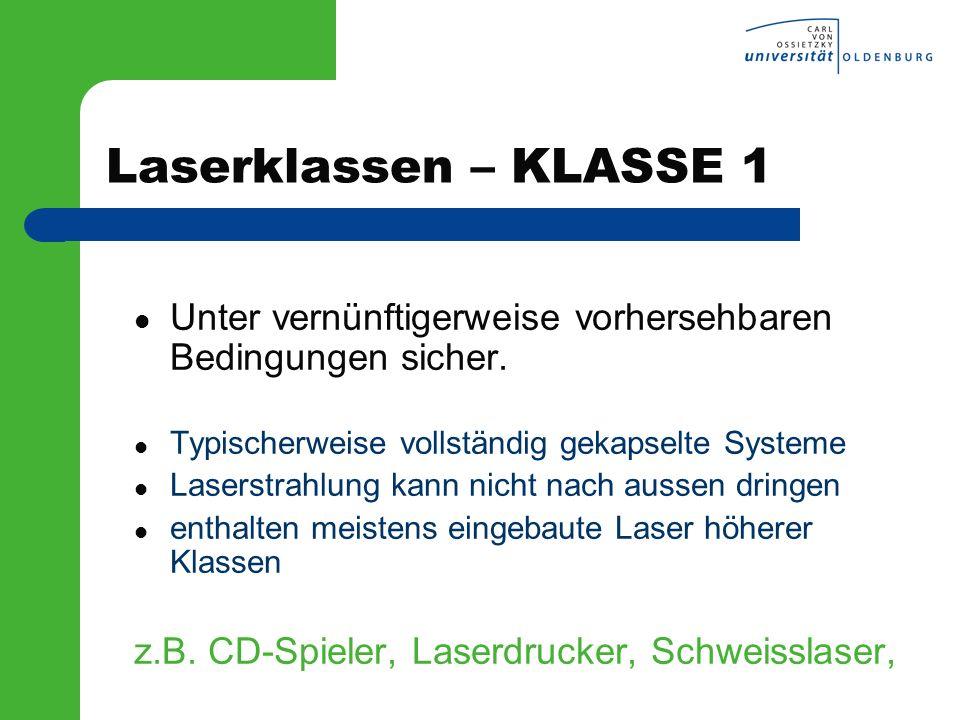 Laserklassen – KLASSE 1 Unter vernünftigerweise vorhersehbaren Bedingungen sicher. Typischerweise vollständig gekapselte Systeme.
