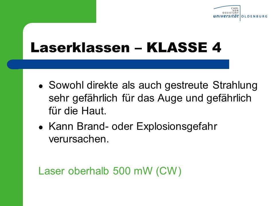 Laserklassen – KLASSE 4 Sowohl direkte als auch gestreute Strahlung sehr gefährlich für das Auge und gefährlich für die Haut.