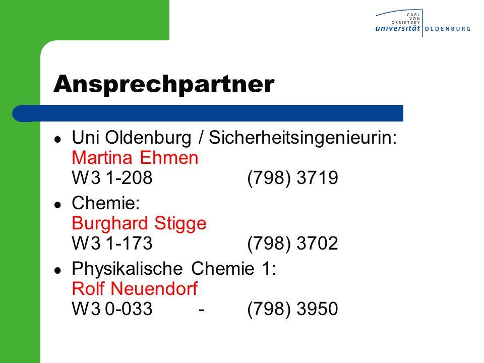 Ansprechpartner Uni Oldenburg / Sicherheitsingenieurin: Martina Ehmen W3 1-208 (798) 3719. Chemie: Burghard Stigge W3 1-173 (798) 3702.