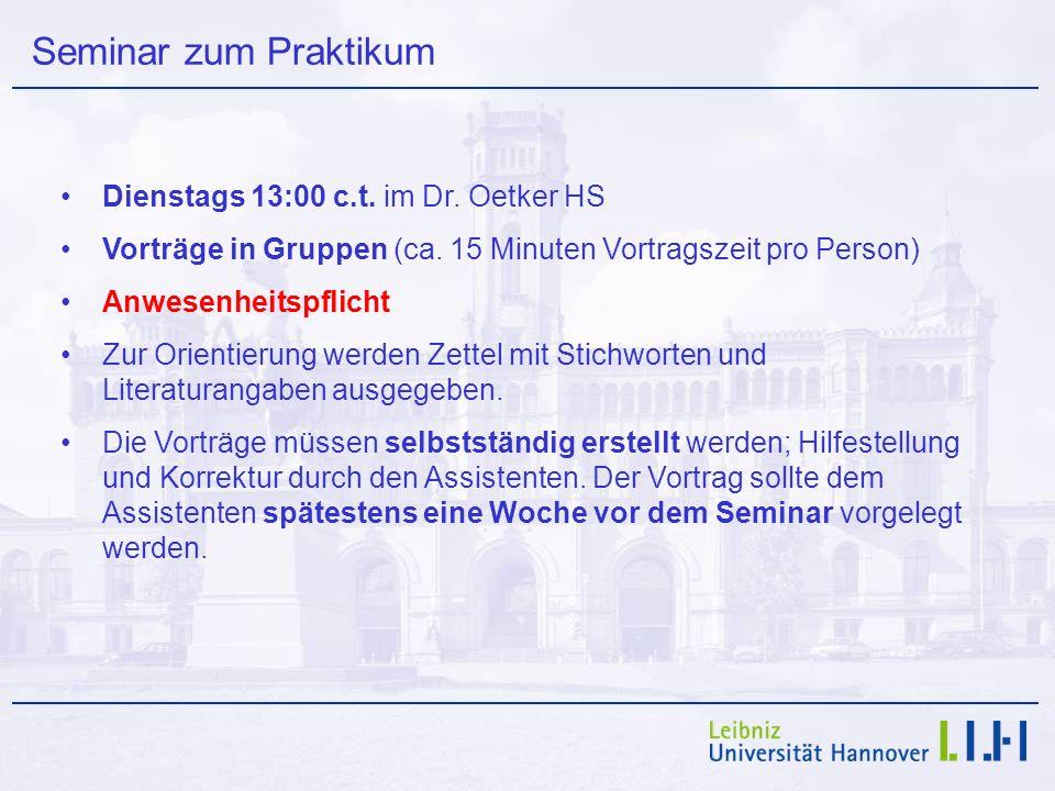 Seminar zum Praktikum Dienstags 13:00 c.t. im Dr. Oetker HS