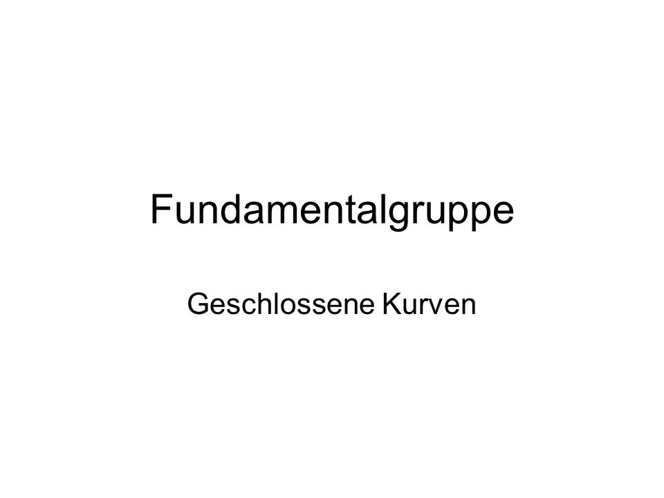 Fundamentalgruppe Geschlossene Kurven