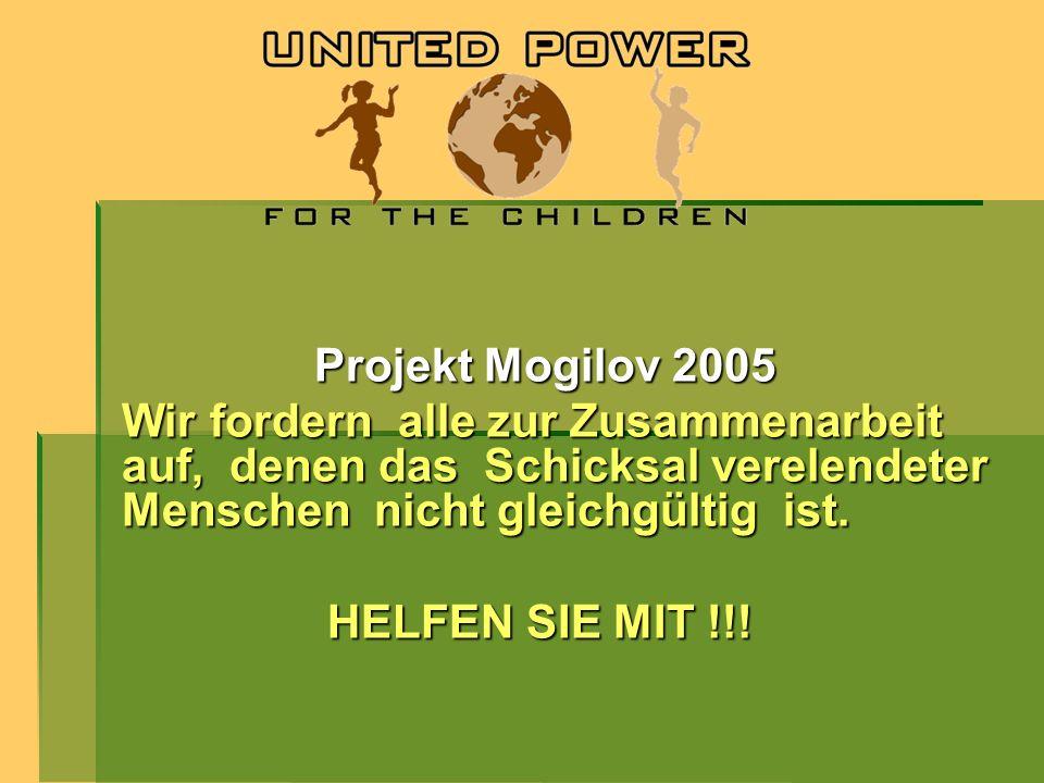 Projekt Mogilov 2005Wir fordern alle zur Zusammenarbeit auf, denen das Schicksal verelendeter Menschen nicht gleichgültig ist.