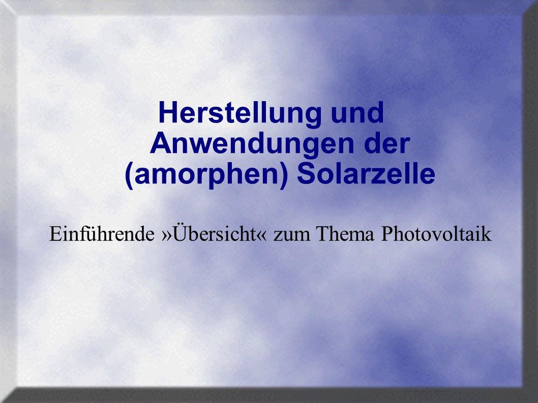 Herstellung und Anwendungen der (amorphen) Solarzelle