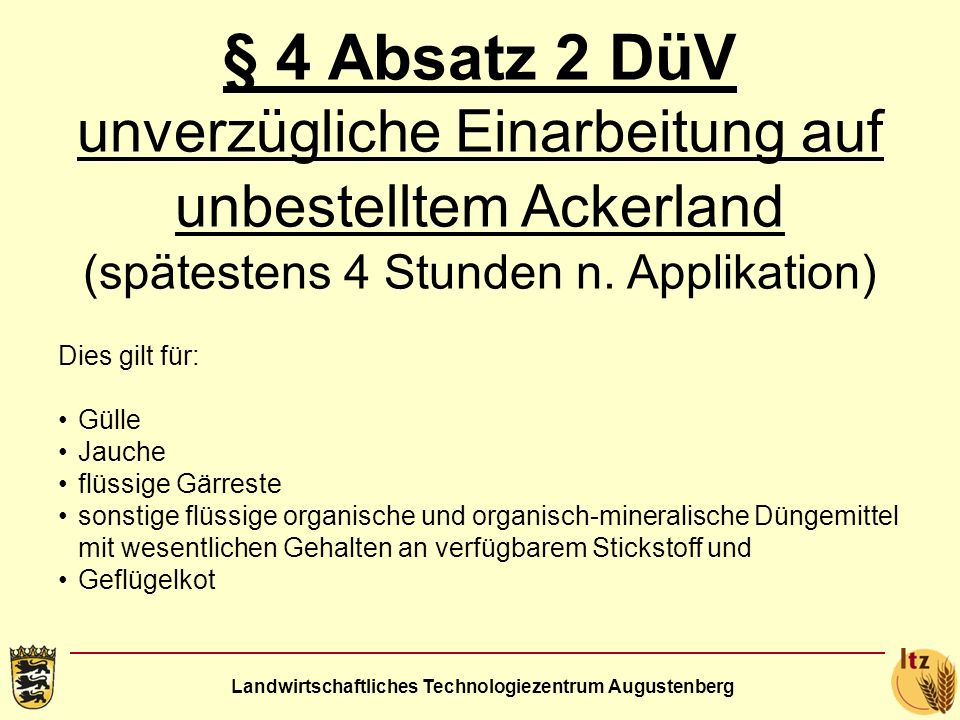 § 4 Absatz 2 DüV unverzügliche Einarbeitung auf unbestelltem Ackerland (spätestens 4 Stunden n. Applikation)