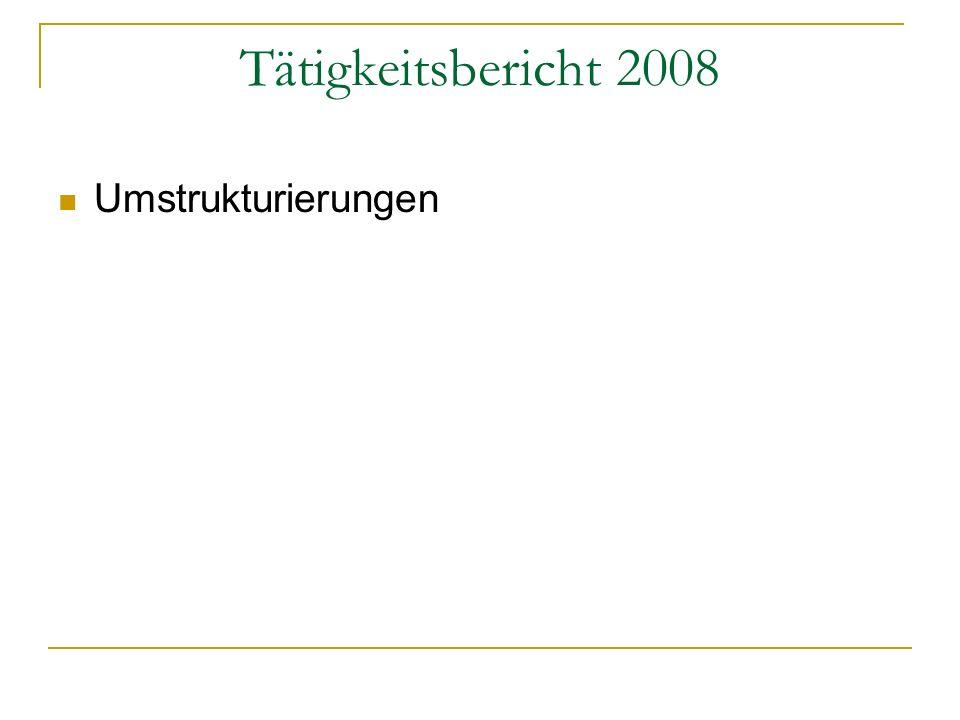 Tätigkeitsbericht 2008 Umstrukturierungen