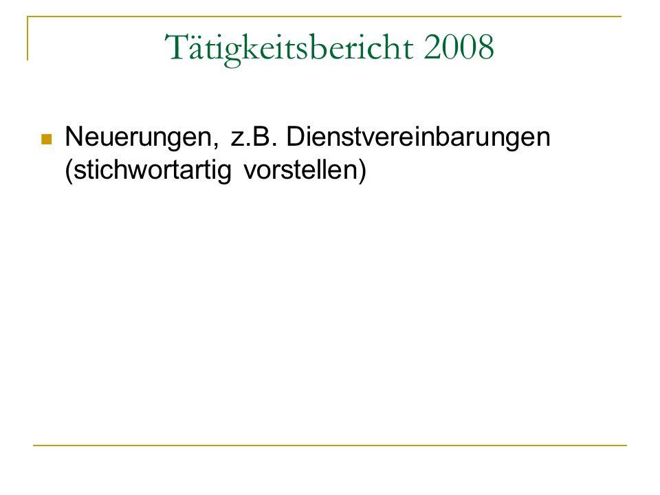 Tätigkeitsbericht 2008 Neuerungen, z.B. Dienstvereinbarungen (stichwortartig vorstellen)