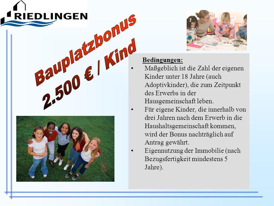 Bauplatzbonus 2.500 € / Kind Bedingungen: