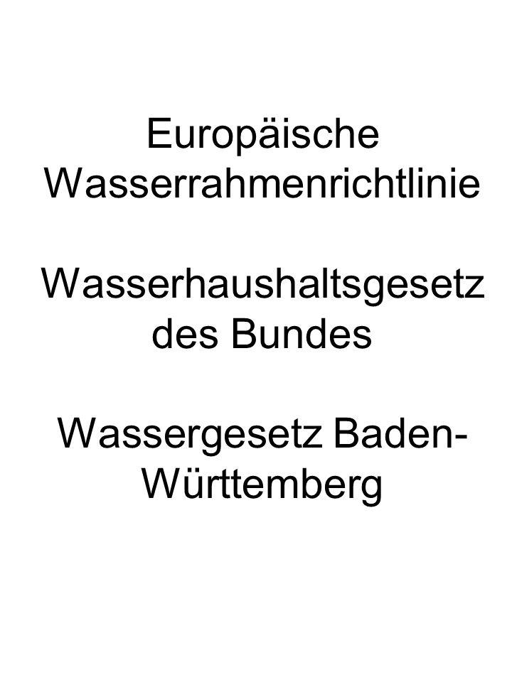Europäische Wasserrahmenrichtlinie Wasserhaushaltsgesetz des Bundes Wassergesetz Baden-Württemberg
