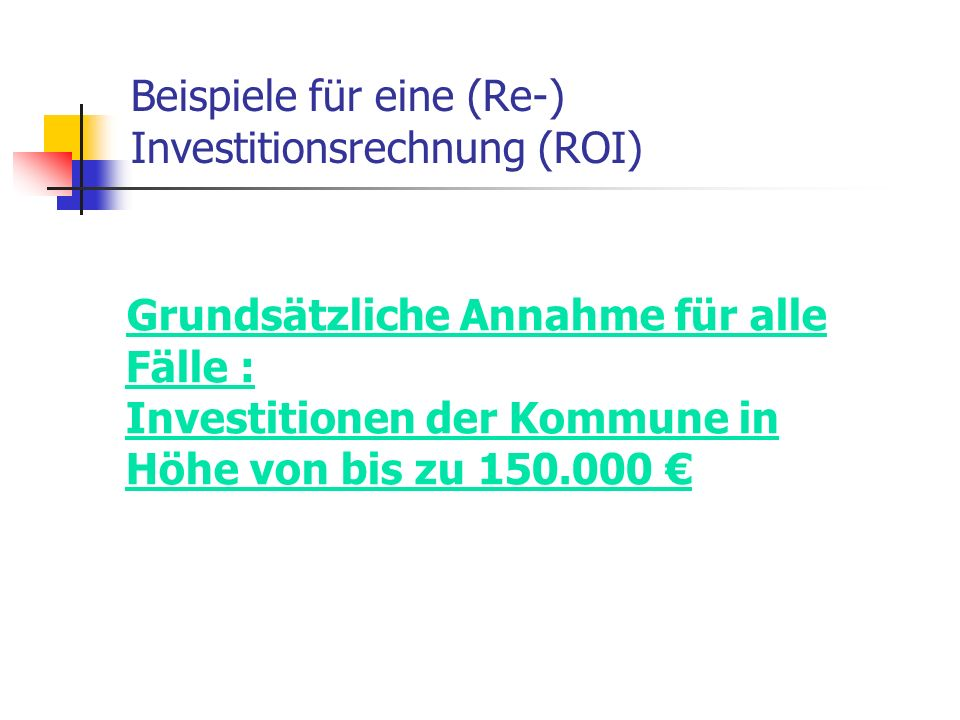 Beispiele für eine (Re-) Investitionsrechnung (ROI)