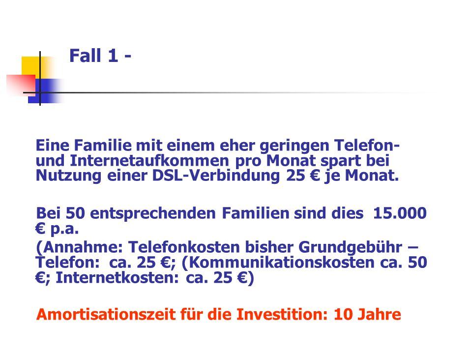 Fall 1 - Eine Familie mit einem eher geringen Telefon- und Internetaufkommen pro Monat spart bei Nutzung einer DSL-Verbindung 25 € je Monat.