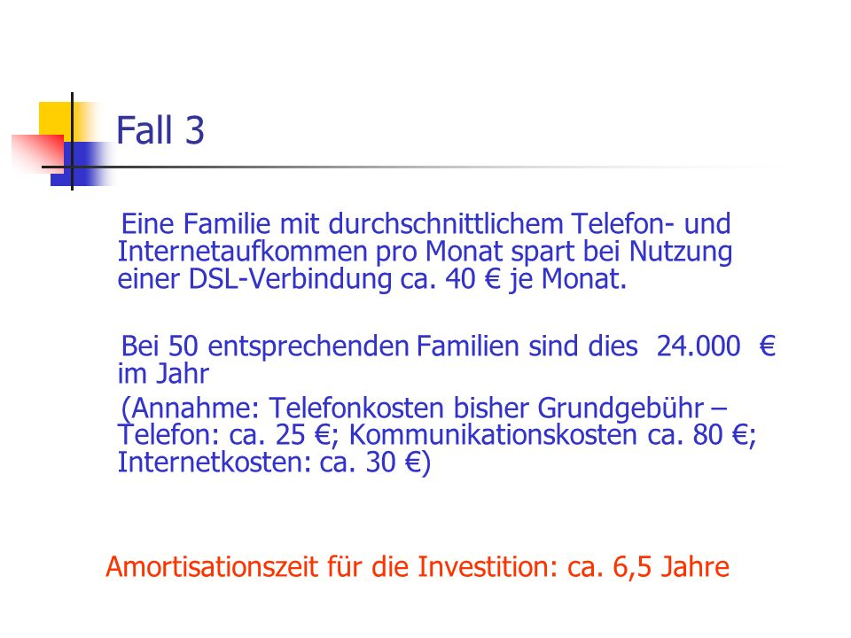 Fall 3 Eine Familie mit durchschnittlichem Telefon- und Internetaufkommen pro Monat spart bei Nutzung einer DSL-Verbindung ca. 40 € je Monat.