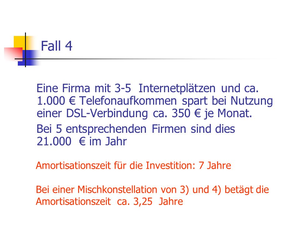 Fall 4 Eine Firma mit 3-5 Internetplätzen und ca. 1.000 € Telefonaufkommen spart bei Nutzung einer DSL-Verbindung ca. 350 € je Monat.