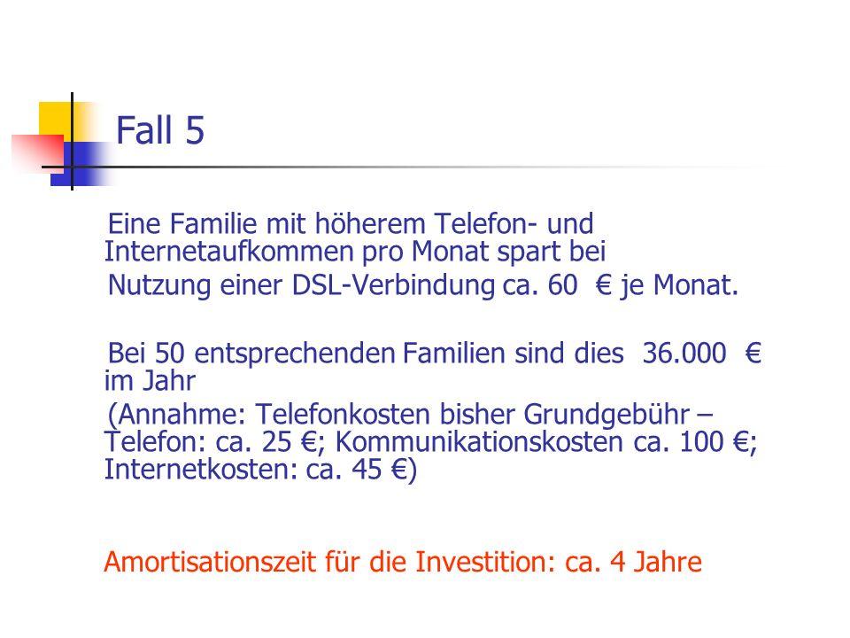 Fall 5Eine Familie mit höherem Telefon- und Internetaufkommen pro Monat spart bei. Nutzung einer DSL-Verbindung ca. 60 € je Monat.