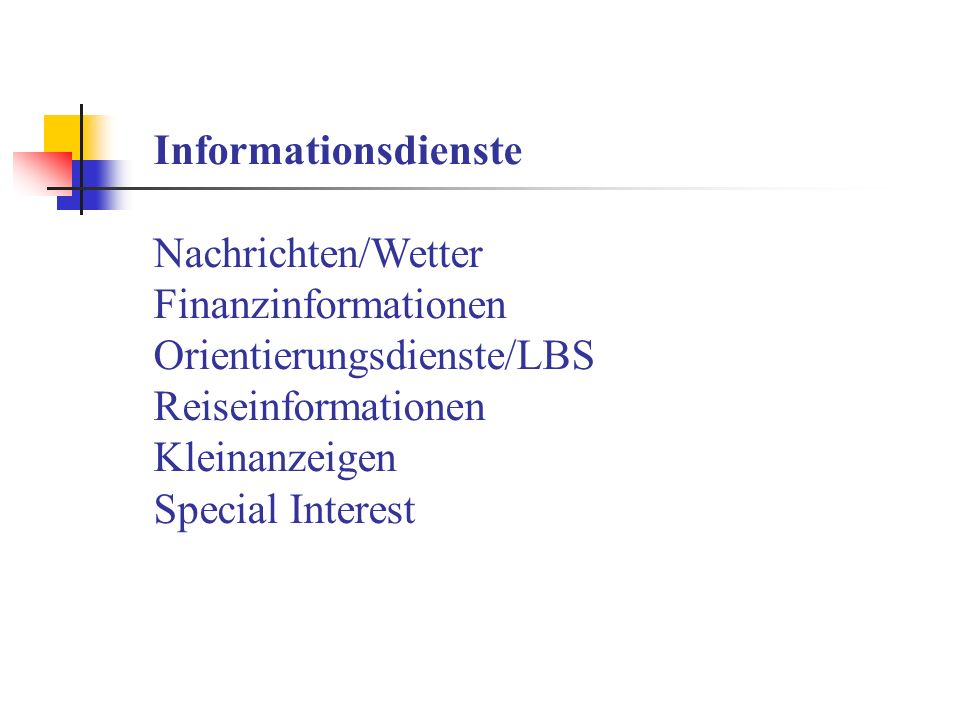 InformationsdiensteNachrichten/Wetter. Finanzinformationen. Orientierungsdienste/LBS. Reiseinformationen.