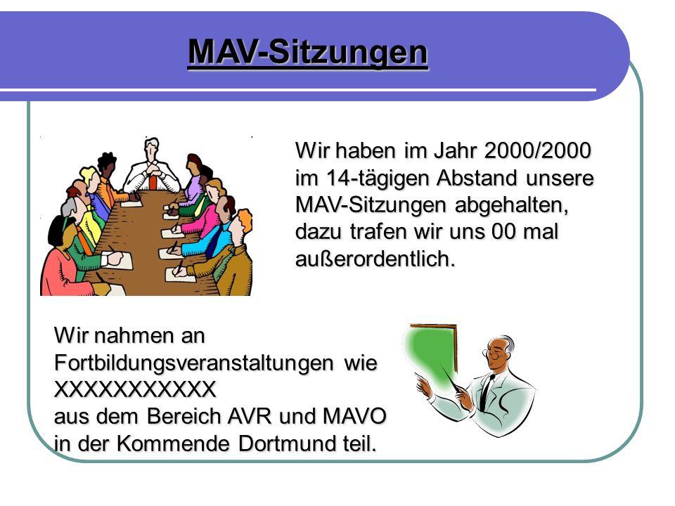 MAV-Sitzungen Wir haben im Jahr 2000/2000 im 14-tägigen Abstand unsere