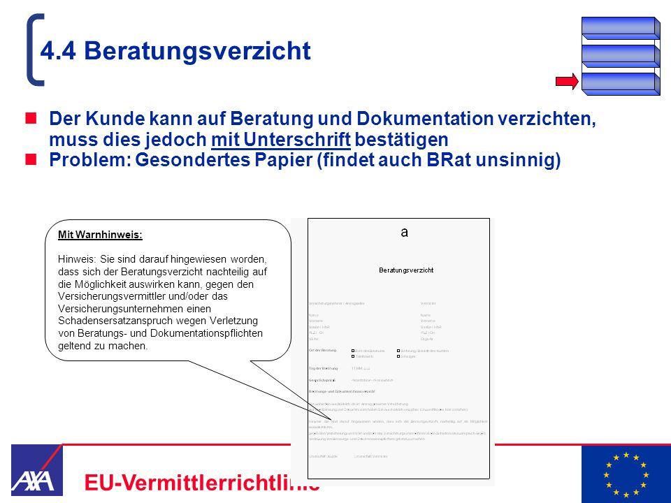 4.4 BeratungsverzichtDer Kunde kann auf Beratung und Dokumentation verzichten, muss dies jedoch mit Unterschrift bestätigen.