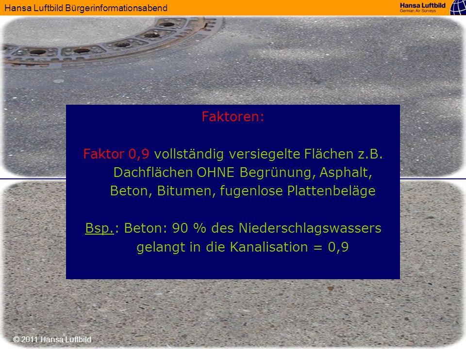 18.09.11Faktoren: Faktor 0,9 vollständig versiegelte Flächen z.B. Dachflächen OHNE Begrünung, Asphalt, Beton, Bitumen, fugenlose Plattenbeläge.