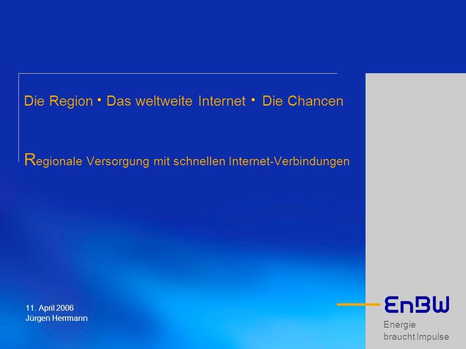 Die Region Das weltweite Internet Die Chancen Regionale Versorgung mit schnellen Internet-Verbindungen