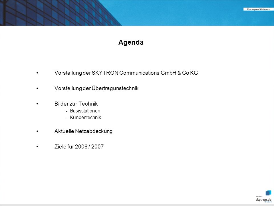 Agenda Vorstellung der SKYTRON Communications GmbH & Co KG