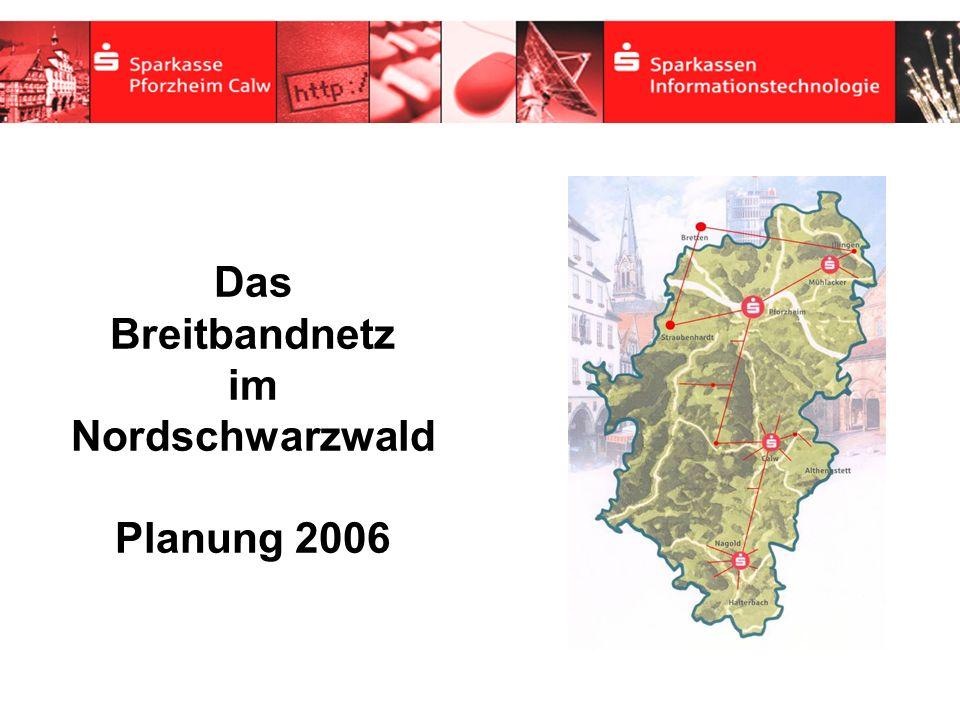 Das Breitbandnetz im Nordschwarzwald Planung 2006
