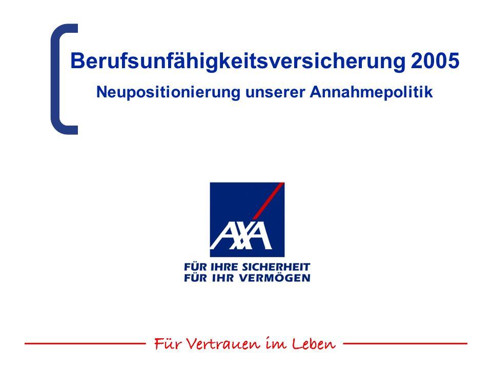Berufsunfähigkeitsversicherung 2005 Neupositionierung unserer Annahmepolitik