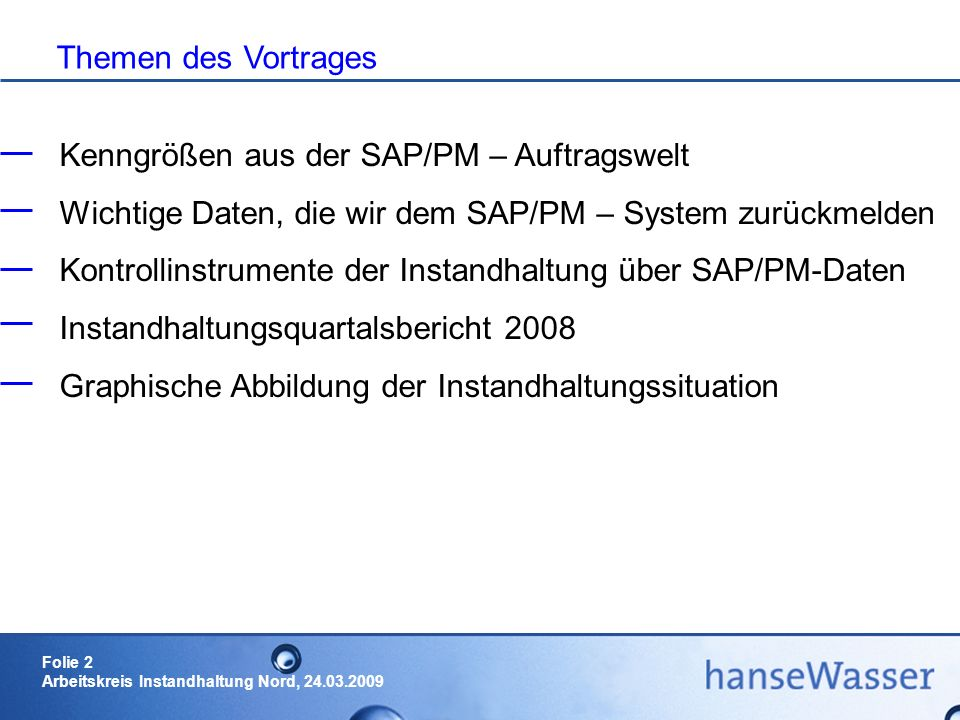 Themen des Vortrages Kenngrößen aus der SAP/PM – Auftragswelt. Wichtige Daten, die wir dem SAP/PM – System zurückmelden.