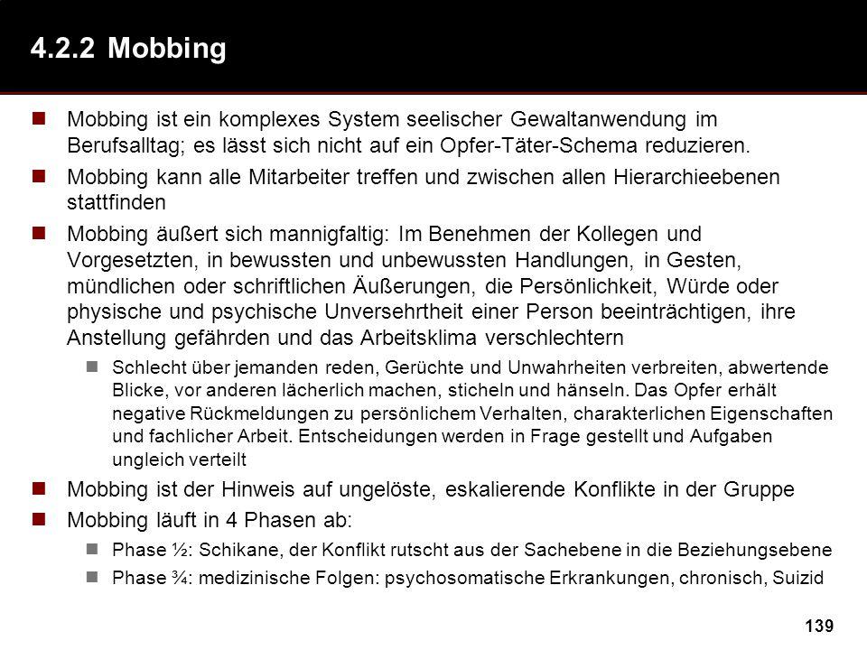 4.2.2 Mobbing Mobbing ist ein komplexes System seelischer Gewaltanwendung im Berufsalltag; es lässt sich nicht auf ein Opfer-Täter-Schema reduzieren.