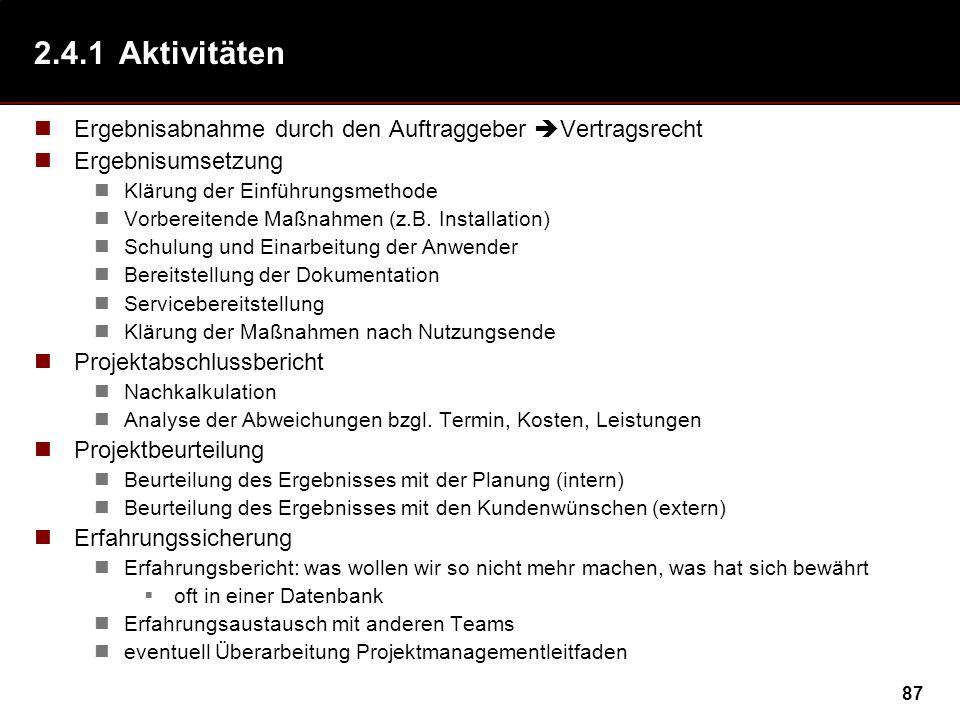 2.4.1 Aktivitäten Ergebnisabnahme durch den Auftraggeber Vertragsrecht. Ergebnisumsetzung. Klärung der Einführungsmethode.
