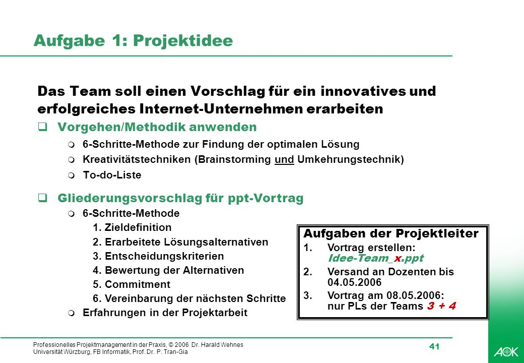Aufgabe 1: ProjektideeDas Team soll einen Vorschlag für ein innovatives und. erfolgreiches Internet-Unternehmen erarbeiten.