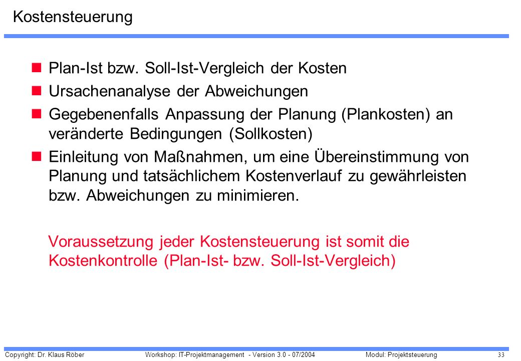 KostensteuerungPlan-Ist bzw. Soll-Ist-Vergleich der Kosten. Ursachenanalyse der Abweichungen.