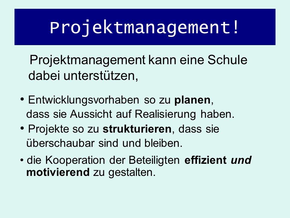 Projektmanagement!Projektmanagement kann eine Schule dabei unterstützen,