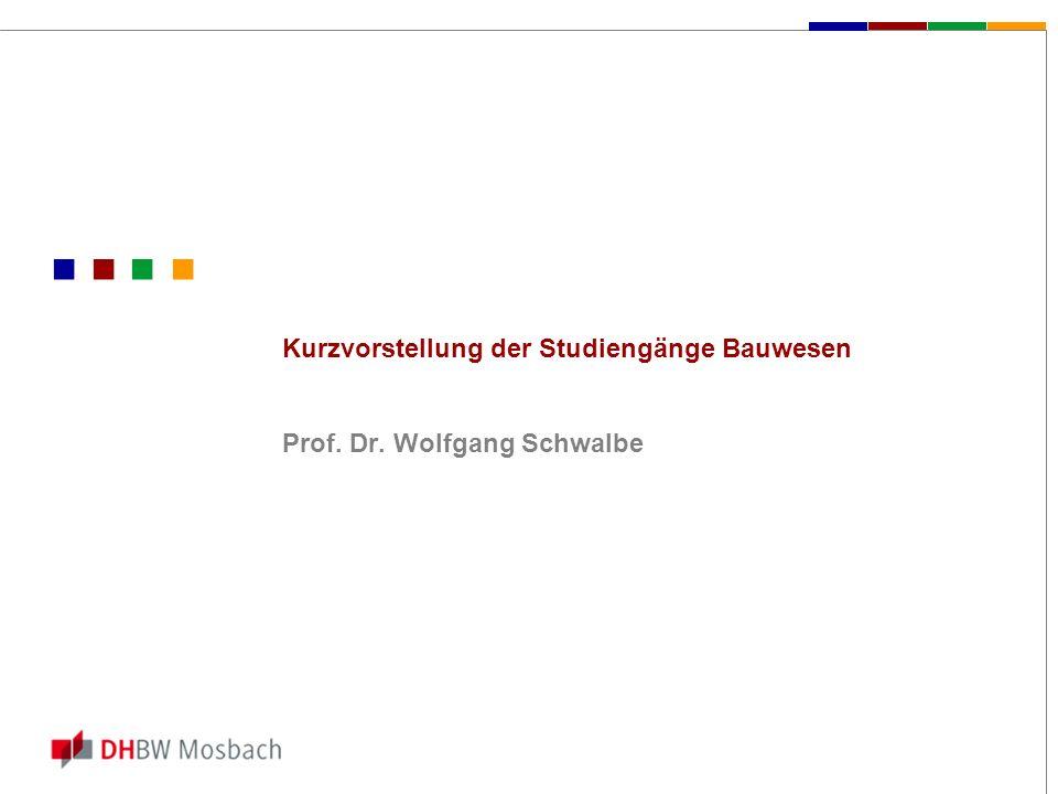 Kurzvorstellung der Studiengänge Bauwesen Prof. Dr. Wolfgang Schwalbe
