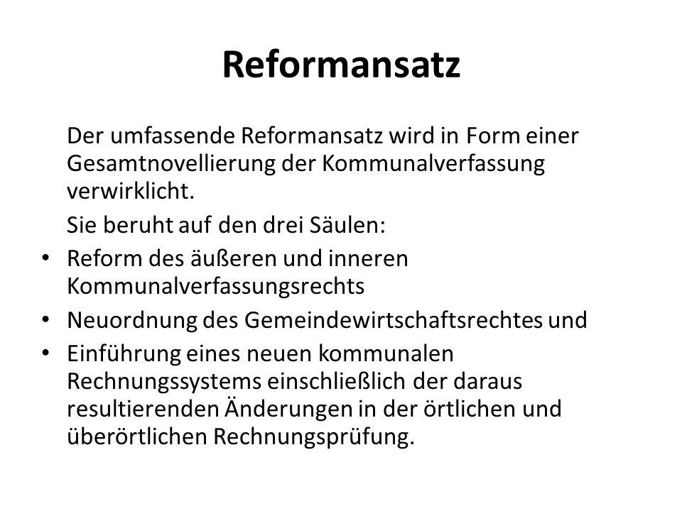Reformansatz Der umfassende Reformansatz wird in Form einer Gesamtnovellierung der Kommunalverfassung verwirklicht.